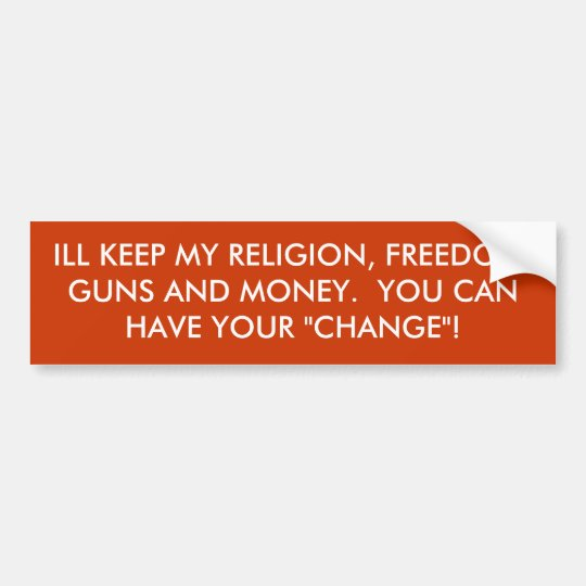 ILL KEEP MY RELIGION, FREEDOM, GUNS AND MONEY. ... BUMPER STICKER