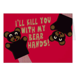 I'll Kill You With My Bear Hands Greeting Card