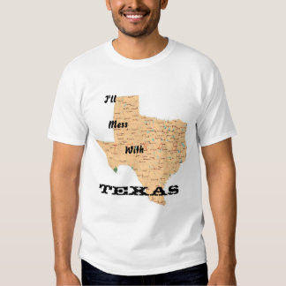 I'll Mess With Texas Tee Shirts