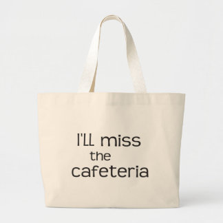 I'll Miss the Cafeteria - Funny Saying Jumbo Tote Bag