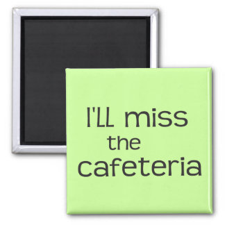I'll Miss the Cafeteria - Funny Saying Square Magnet