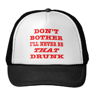 I'll Never Be THAT Drunk Hats
