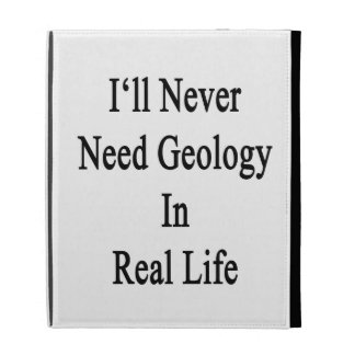 I'll Never Need Geology In Real Life iPad Case