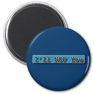 ILL NOP YOU 6 CM ROUND MAGNET