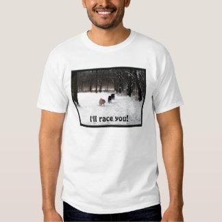 I'll race you! t shirt
