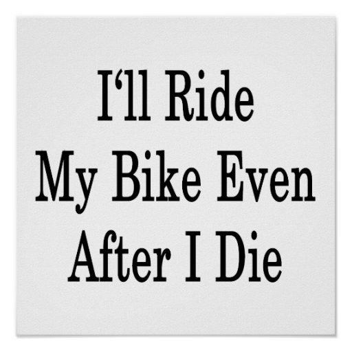 I'll Ride My Bike Even After I Die Posters
