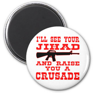 I'll See Your Jihad And Raise You A Crusade 6 Cm Round Magnet