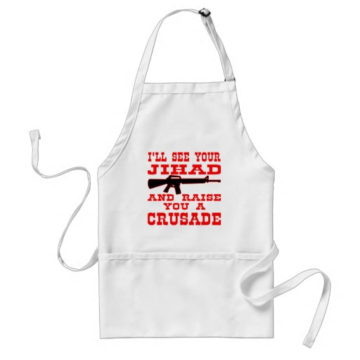 I'll See Your Jihad And Raise You A Crusade Apron