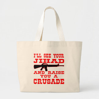 I'll See Your Jihad And Raise You A Crusade Bags