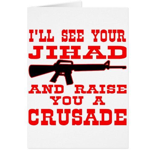 I'll See Your Jihad And Raise You A Crusade Greeting Card