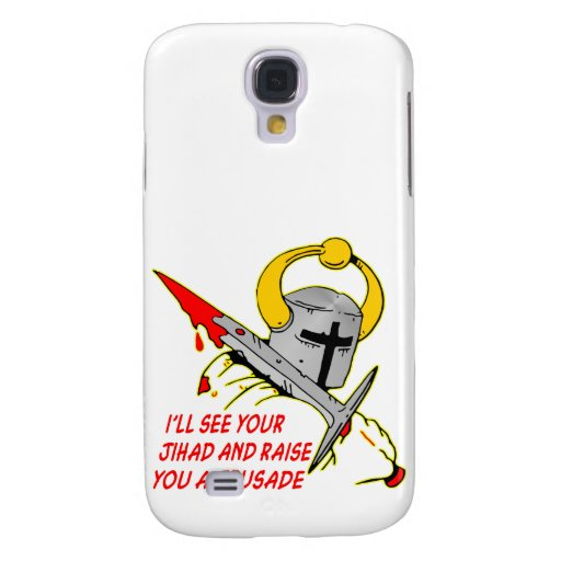 I'll See Your Jihad And Raise You A Crusade Galaxy S4 Cover