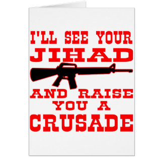 I'll See Your Jihad And Raise You A Crusade Greeting Card