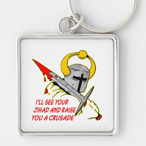 I'll See Your Jihad And Raise You A Crusade Keychains