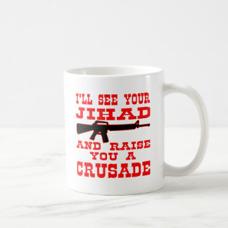 I'll See Your Jihad And Raise You A Crusade Mugs