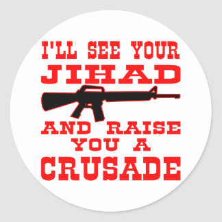 I'll See Your Jihad And Raise You A Crusade Round Sticker