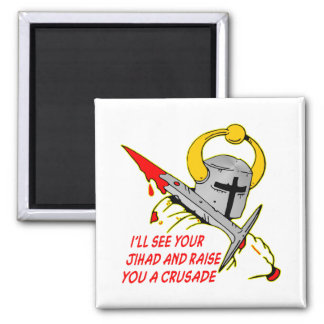 I'll See Your Jihad And Raise You A Crusade Square Magnet