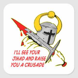 I'll See Your Jihad And Raise You A Crusade Square Sticker
