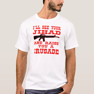 I'll See Your Jihad And Raise You A Crusade T-Shirt