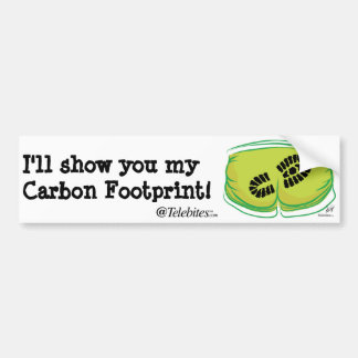 I'll show you my Carbon Footprint! Bumper Sticker