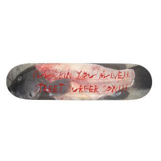i'll skin you alive!! street surfe... skate boards