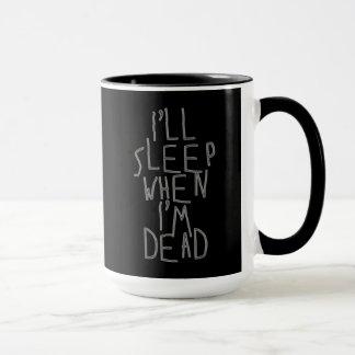 I'll Sleep When I'm Dead Mug
