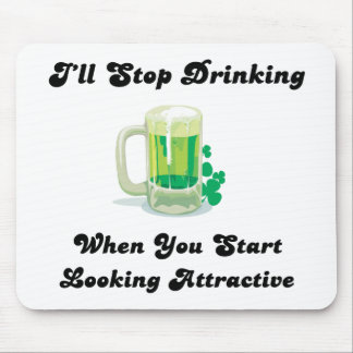 I'll Stop Drinking when You Look Good Mouse Pad