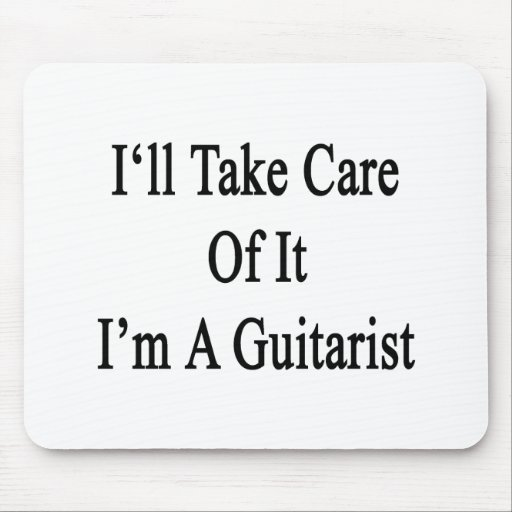 I'll Take Care Of It I'm A Guitarist Mouse Pads