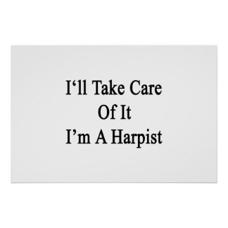 I'll Take Care Of It I'm A Harpist Poster