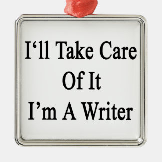 I'll Take Care Of It I'm A Writer Silver-Colored Square Decoration