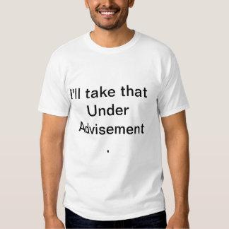 I'll take that Under Advisement Shirts
