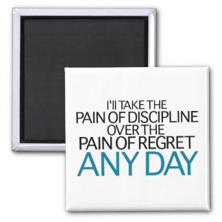 I'll Take The Pain Of Discipline Any Day Magnet