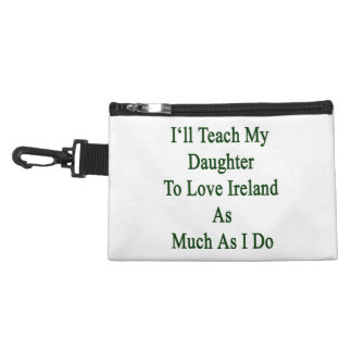 I'll Teach My Daughter To Love Ireland As Much As Accessory Bag