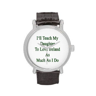 I'll Teach My Daughter To Love Ireland As Much As Wristwatches
