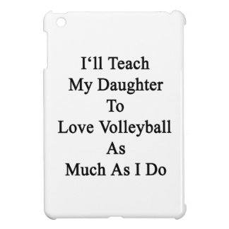 I'll Teach My Daughter To Love Volleyball As Much iPad Mini Covers