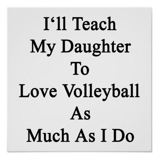 I'll Teach My Daughter To Love Volleyball As Much Print
