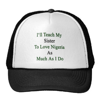 I'll Teach My Sister To Love Nigeria As Much As I Trucker Hat