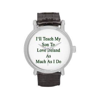 I'll Teach My Son To Love Ireland As Much As I Do. Wristwatches