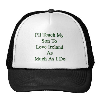 I'll Teach My Son To Love Ireland As Much As I Do. Mesh Hat