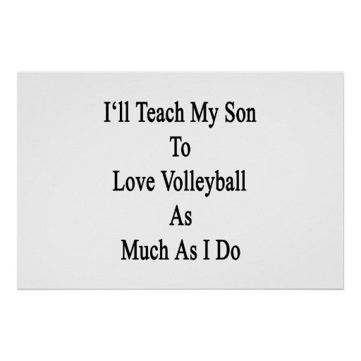 I'll Teach My Son To Love Volleyball As Much As I Posters