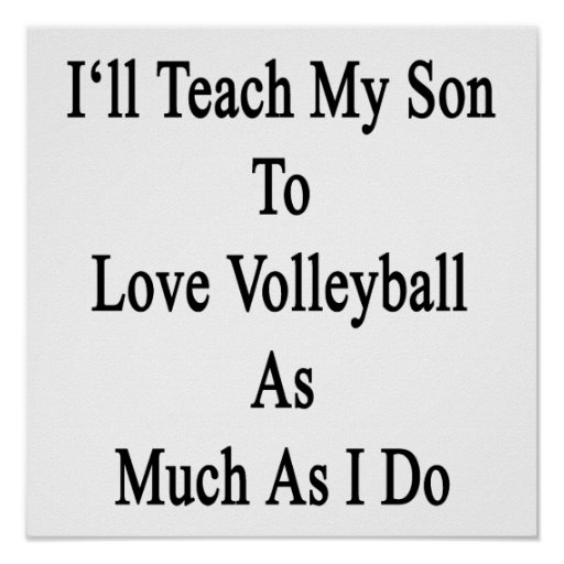 I'll Teach My Son To Love Volleyball As Much As I Poster