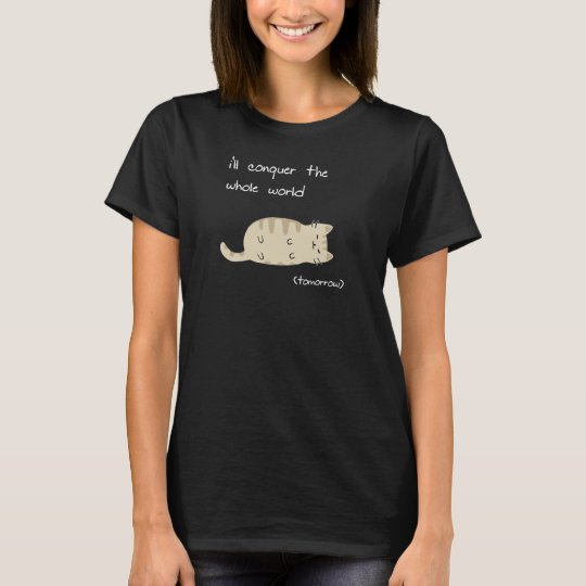 I'll to conquer the whole world (tomorrow) T-Shirt