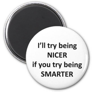 I'll Try Being NIcer If You Try Being Smarter 6 Cm Round Magnet