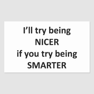 I'll Try Being NIcer If You Try Being Smarter Rectangular Sticker