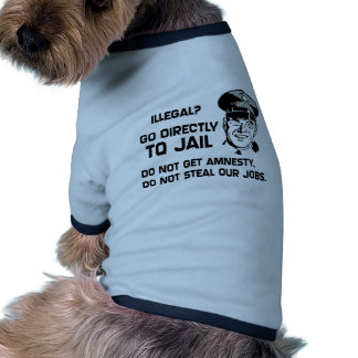 Illegal? Go Directly to Jail. Ringer Dog Shirt