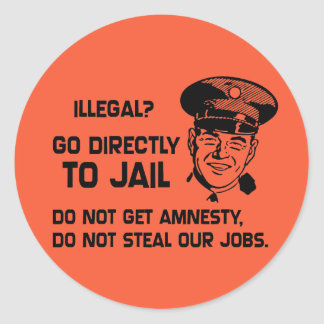 Illegal? Go Directly to Jail. Round Sticker