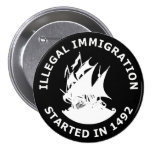 Illegal Immigration Started In 1492 Pinback Buttons