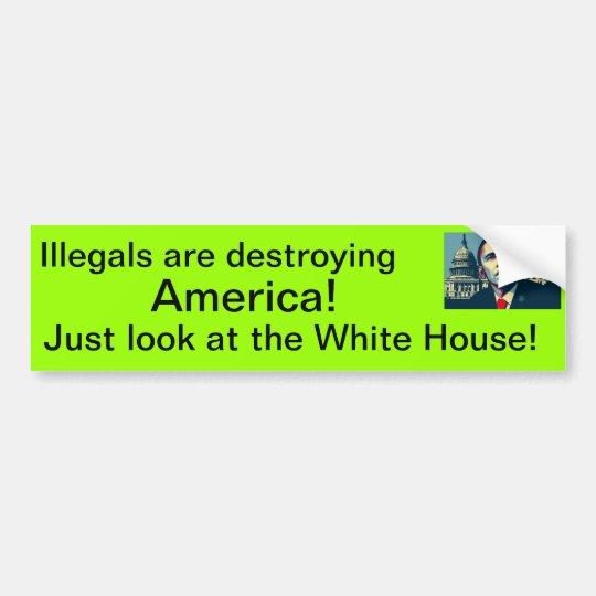 Illegals are destroying America! Bumper Sticker