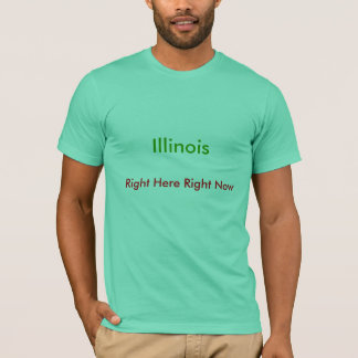 Illinois, Right Here Right Now T-shirt