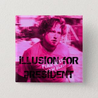 iLLUSION fOR pRESIDENT 15 Cm Square Badge