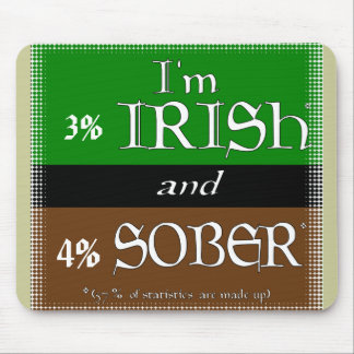I'm 100% irish and 90% sober mouse pad